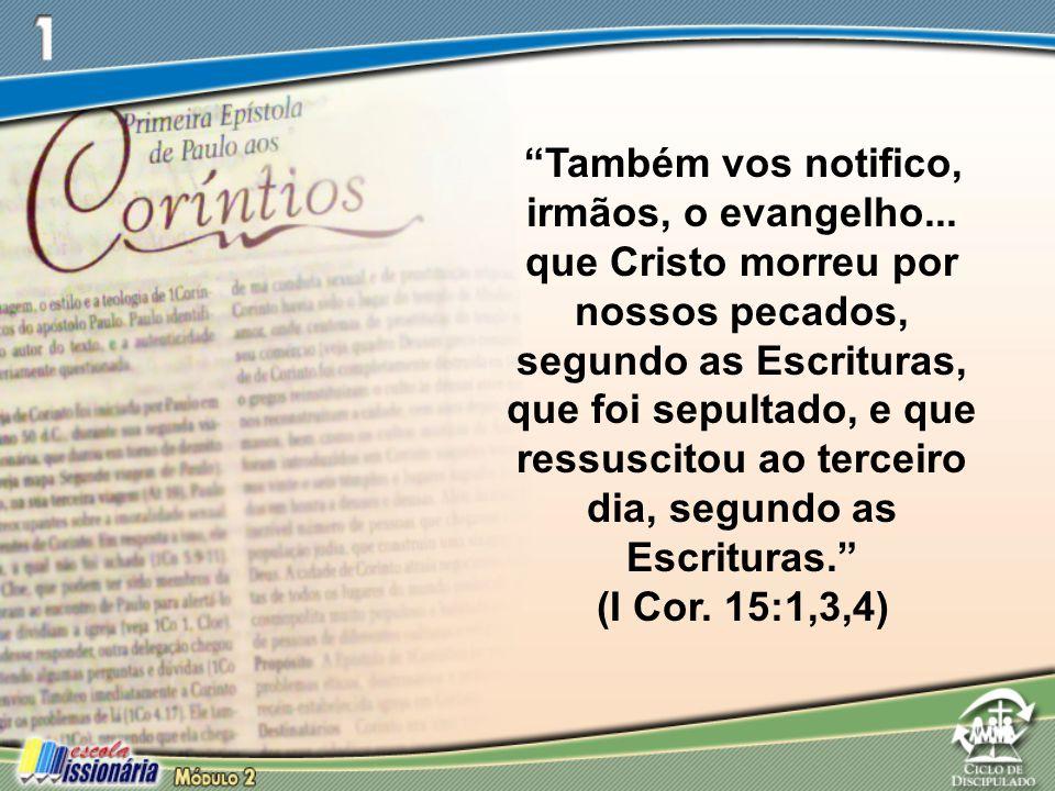 """""""Também vos notifico, irmãos, o evangelho... que Cristo morreu por nossos pecados, segundo as Escrituras, que foi sepultado, e que ressuscitou ao terc"""