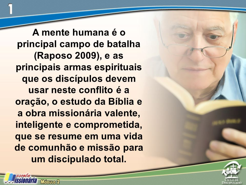 A mente humana é o principal campo de batalha (Raposo 2009), e as principais armas espirituais que os discípulos devem usar neste conflito é a oração,