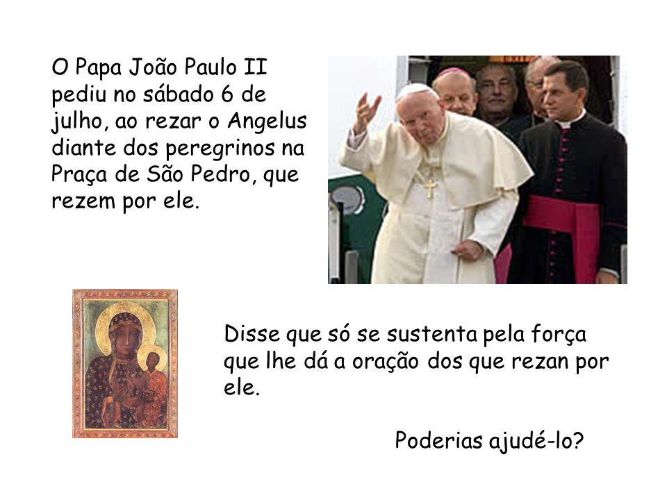O Papa João Paulo II pediu no sábado 6 de julho, ao rezar o Angelus diante dos peregrinos na Praça de São Pedro, que rezem por ele.