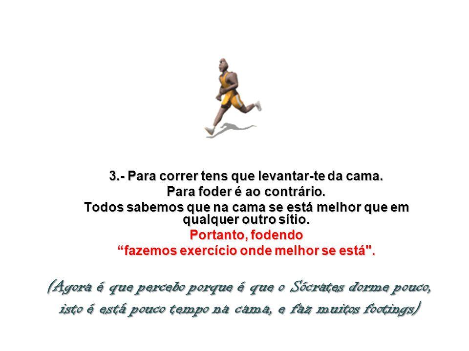 4.- Correr exige um grande esforço e dá pouco prazer.