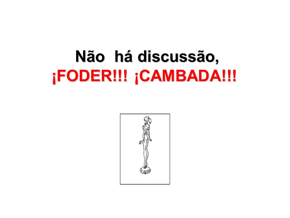 Não há discussão, ¡FODER!!! ¡CAMBADA!!! Não há discussão, ¡FODER!!! ¡CAMBADA!!!
