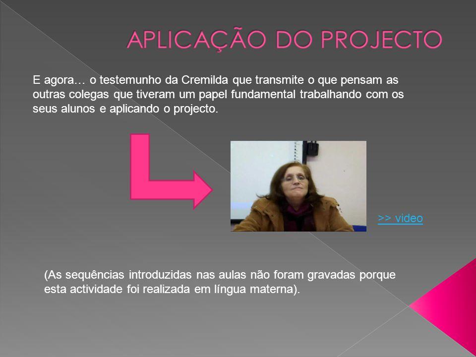 E agora… o testemunho da Cremilda que transmite o que pensam as outras colegas que tiveram um papel fundamental trabalhando com os seus alunos e aplicando o projecto.