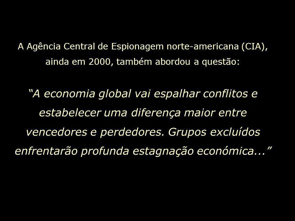 """A Agência Central de Espionagem norte-americana (CIA), ainda em 2000, também abordou a questão: """"A economia global vai espalhar conflitos e estabelece"""