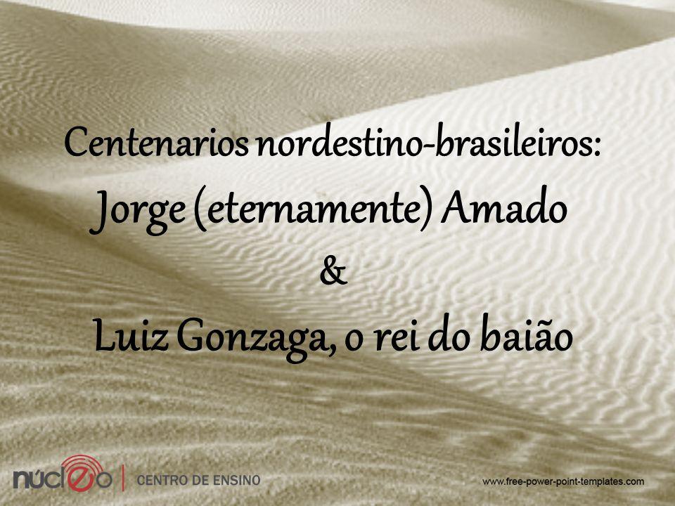 Centenarios nordestino-brasileiros: Jorge (eternamente) Amado & Luiz Gonzaga, o rei do baião