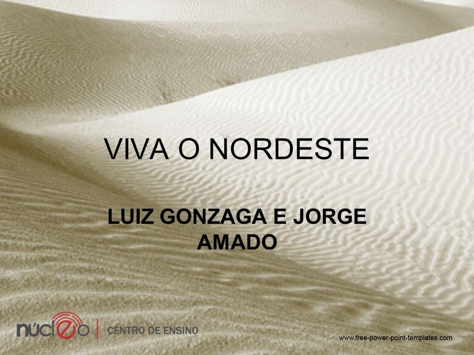 VIVA O NORDESTE LUIZ GONZAGA E JORGE AMADO