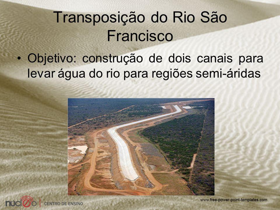 Transposição do Rio São Francisco Objetivo: construção de dois canais para levar água do rio para regiões semi-áridas
