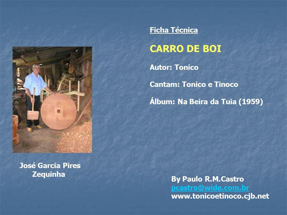Esta é uma merecida homenagem a três homens:: - Ao José Garcia Pires, o Zequinha, emérito construtor de carros de boi de Santa Rita de Caldas. - Ao se