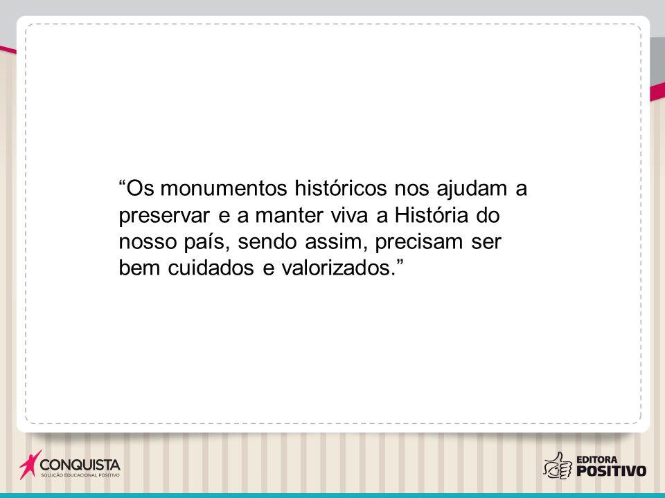 """""""Os monumentos históricos nos ajudam a preservar e a manter viva a História do nosso país, sendo assim, precisam ser bem cuidados e valorizados."""""""