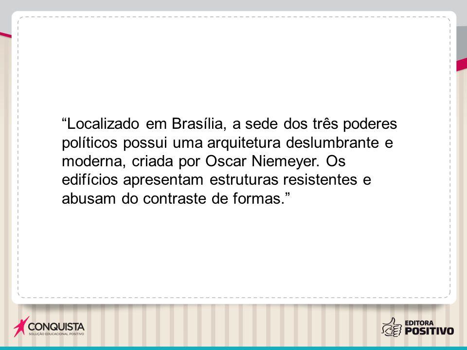 """""""Localizado em Brasília, a sede dos três poderes políticos possui uma arquitetura deslumbrante e moderna, criada por Oscar Niemeyer. Os edifícios apre"""