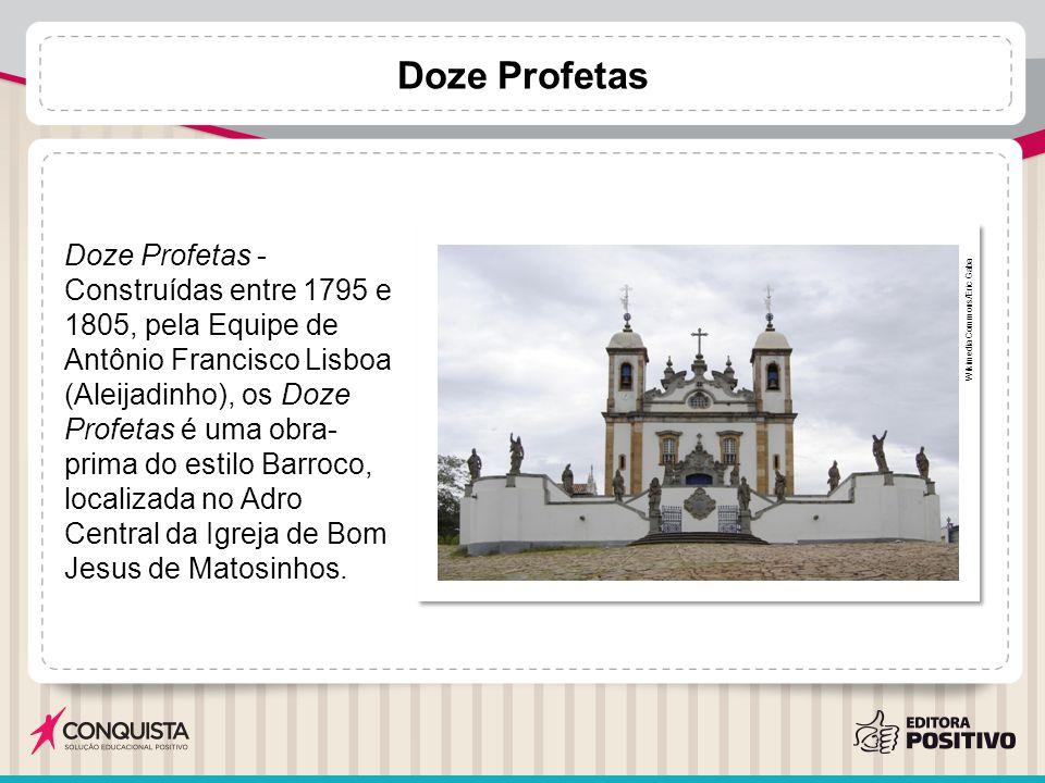 Doze Profetas Wikimedia Commons/Eric Gaba Doze Profetas - Construídas entre 1795 e 1805, pela Equipe de Antônio Francisco Lisboa (Aleijadinho), os Doz