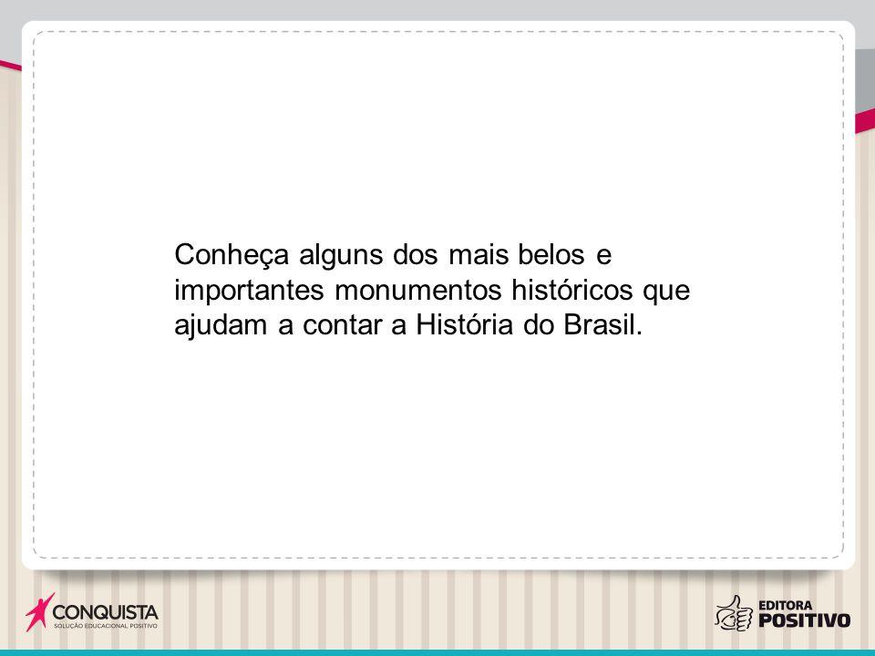 Conheça alguns dos mais belos e importantes monumentos históricos que ajudam a contar a História do Brasil.