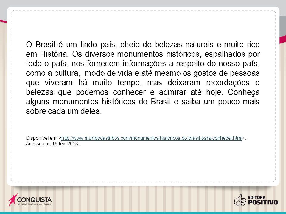 O Brasil é um lindo país, cheio de belezas naturais e muito rico em História. Os diversos monumentos históricos, espalhados por todo o país, nos forne