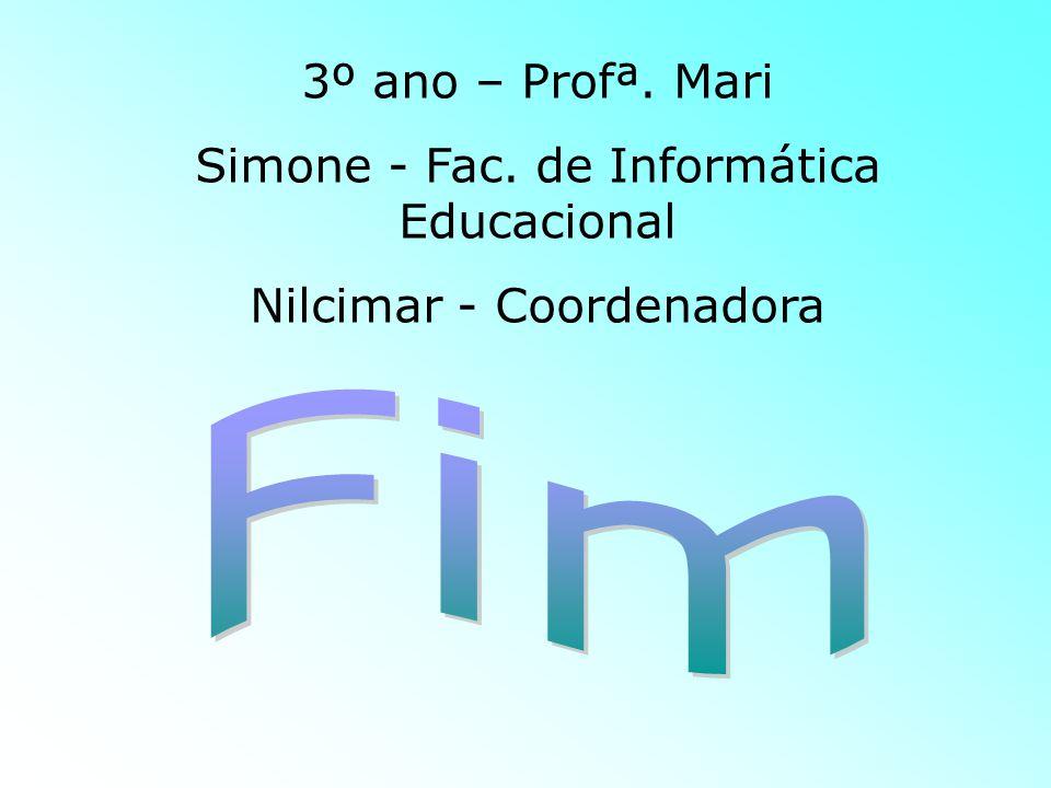 3º ano – Profª. Mari Simone - Fac. de Informática Educacional Nilcimar - Coordenadora