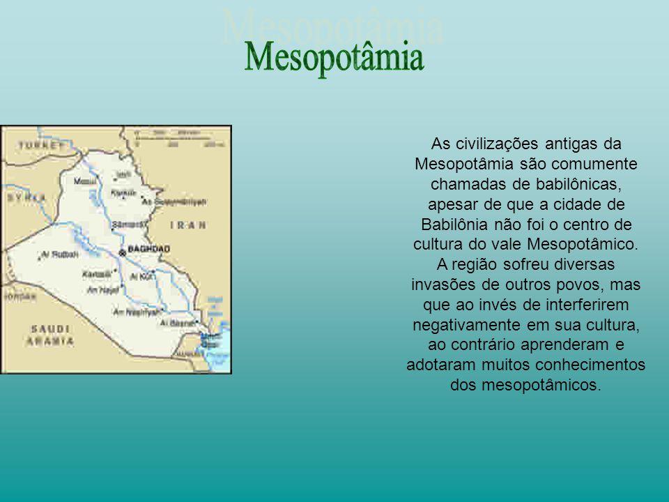 As civilizações antigas da Mesopotâmia são comumente chamadas de babilônicas, apesar de que a cidade de Babilônia não foi o centro de cultura do vale Mesopotâmico.