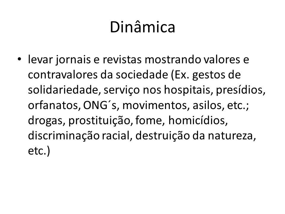 Dinâmica levar jornais e revistas mostrando valores e contravalores da sociedade (Ex.
