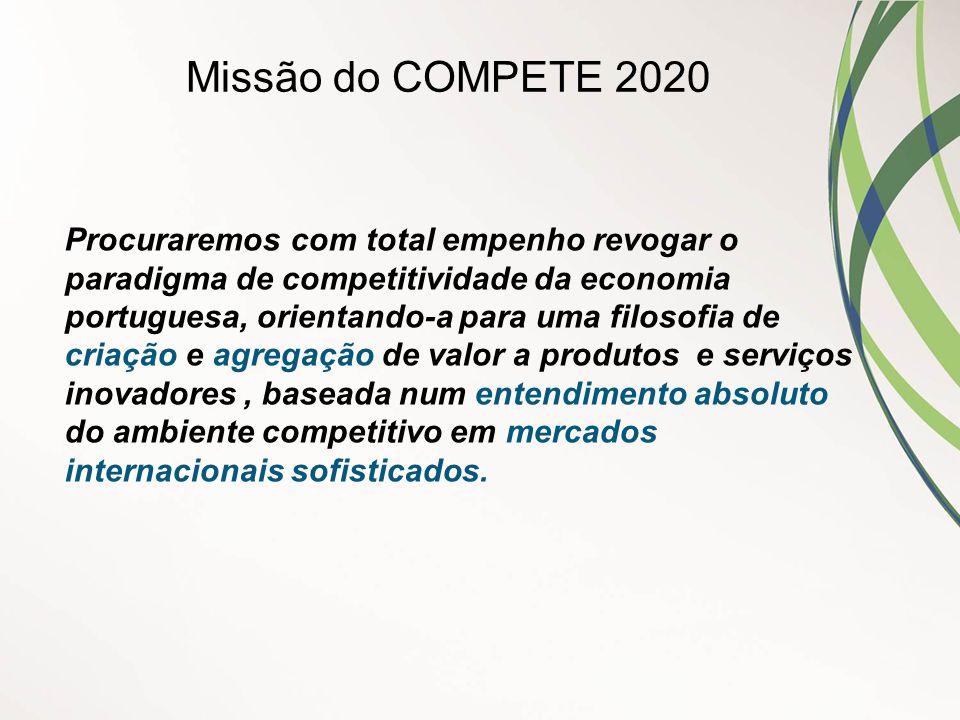 Missão do COMPETE 2020 Procuraremos com total empenho revogar o paradigma de competitividade da economia portuguesa, orientando-a para uma filosofia d