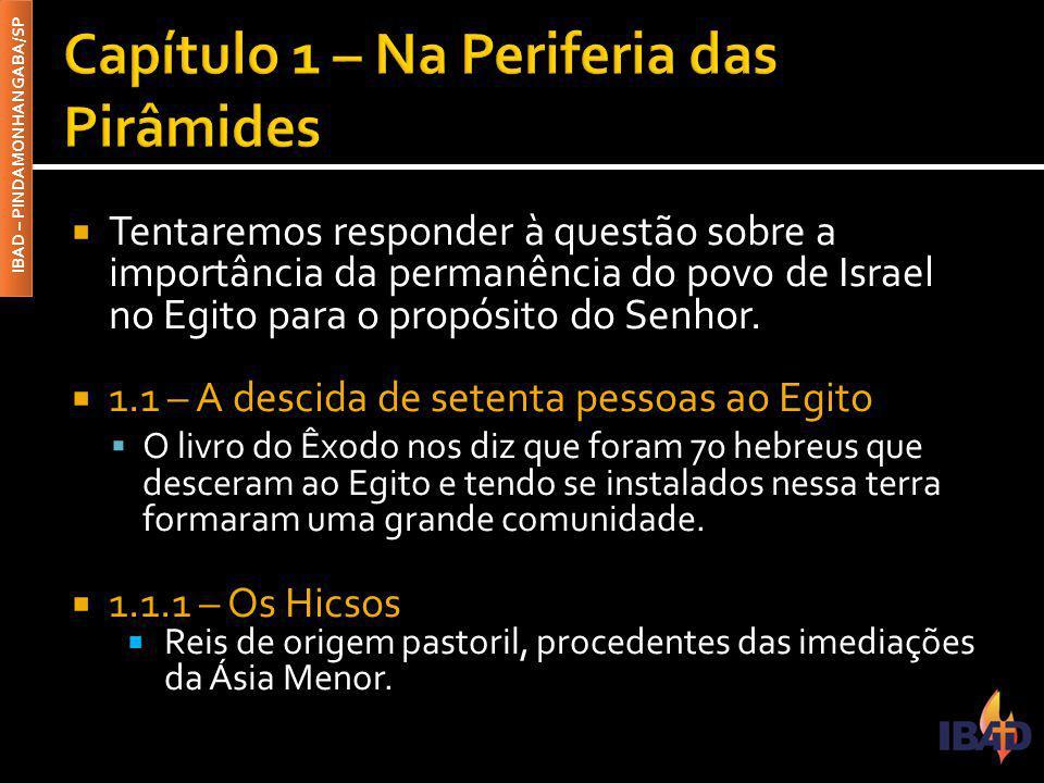 IBAD – PINDAMONHANGABA/SP  Tentaremos responder à questão sobre a importância da permanência do povo de Israel no Egito para o propósito do Senhor.