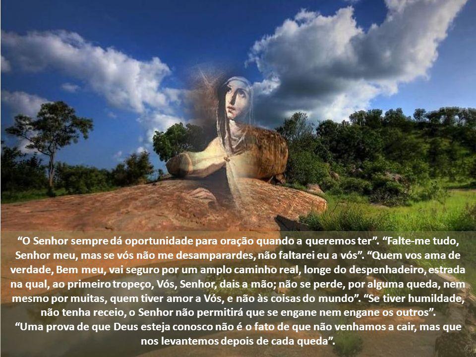 """""""Quem não deixa de caminhar, mesmo que tarde, afinal chega"""". Para mim, perder o caminho é abandonar a Oração"""". """"O Senhor não olha tanto a grandeza das"""