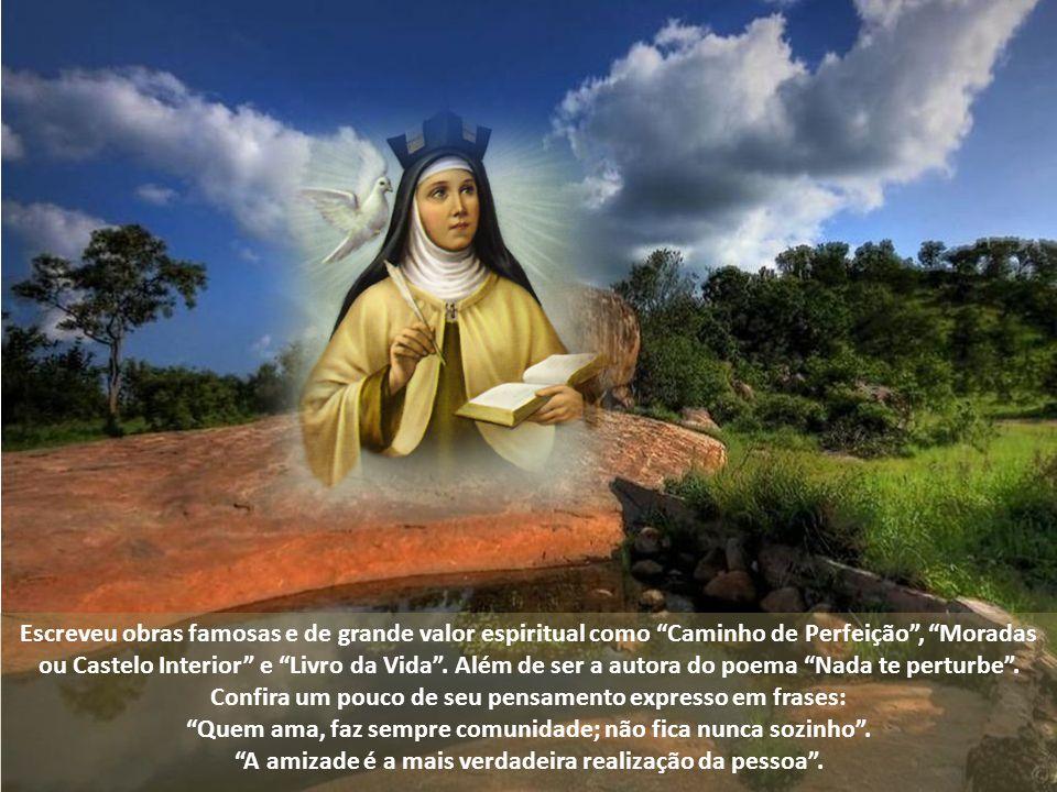 Escreveu obras famosas e de grande valor espiritual como Caminho de Perfeição , Moradas ou Castelo Interior e Livro da Vida .