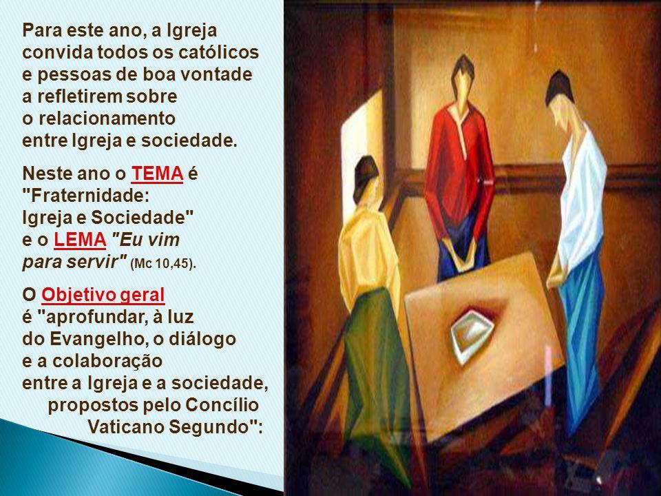 FRATERNIDADE: Igreja e Sociedade A Igreja no Brasil promove, todos os anos, a Campanha da Fraternidade.