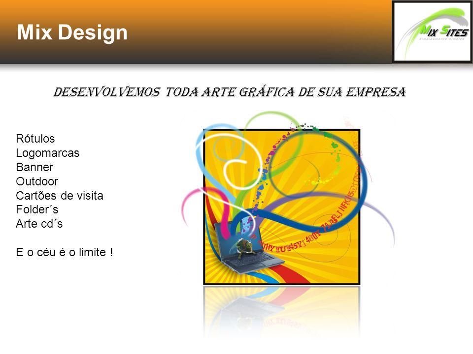 Mix Design Desenvolvemos toda arte gráfica de sua empresa Rótulos Logomarcas Banner Outdoor Cartões de visita Folder´s Arte cd´s E o céu é o limite !