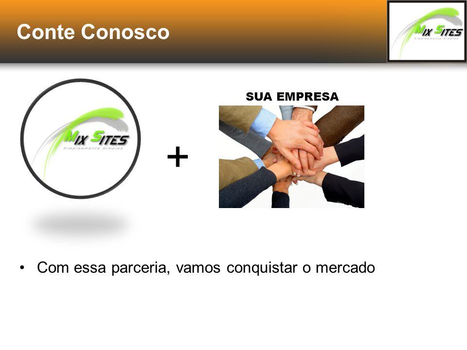 Conte Conosco Com essa parceria, vamos conquistar o mercado SUA EMPRESA +