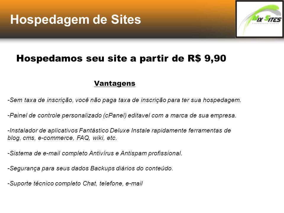 Hospedagem de Sites Hospedamos seu site a partir de R$ 9,90 Vantagens -Sem taxa de inscrição, você não paga taxa de inscrição para ter sua hospedagem.