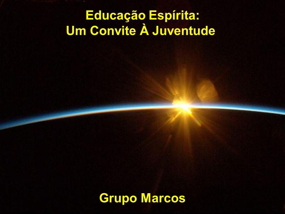 1 Educação Espírita: Um Convite À Juventude Grupo Marcos