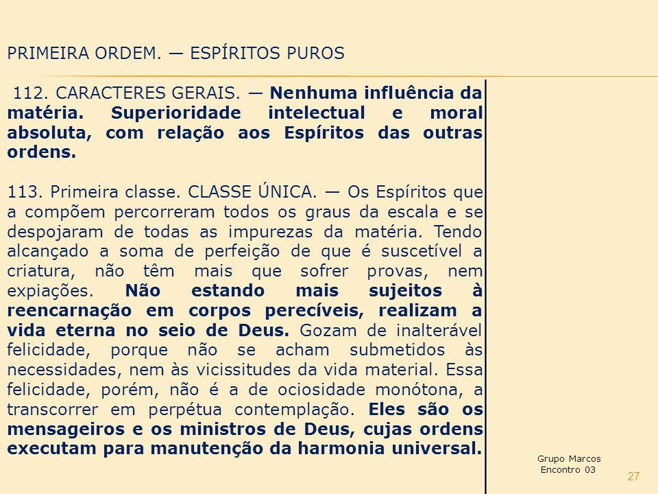 27 PRIMEIRA ORDEM.— ESPÍRITOS PUROS 112. CARACTERES GERAIS.