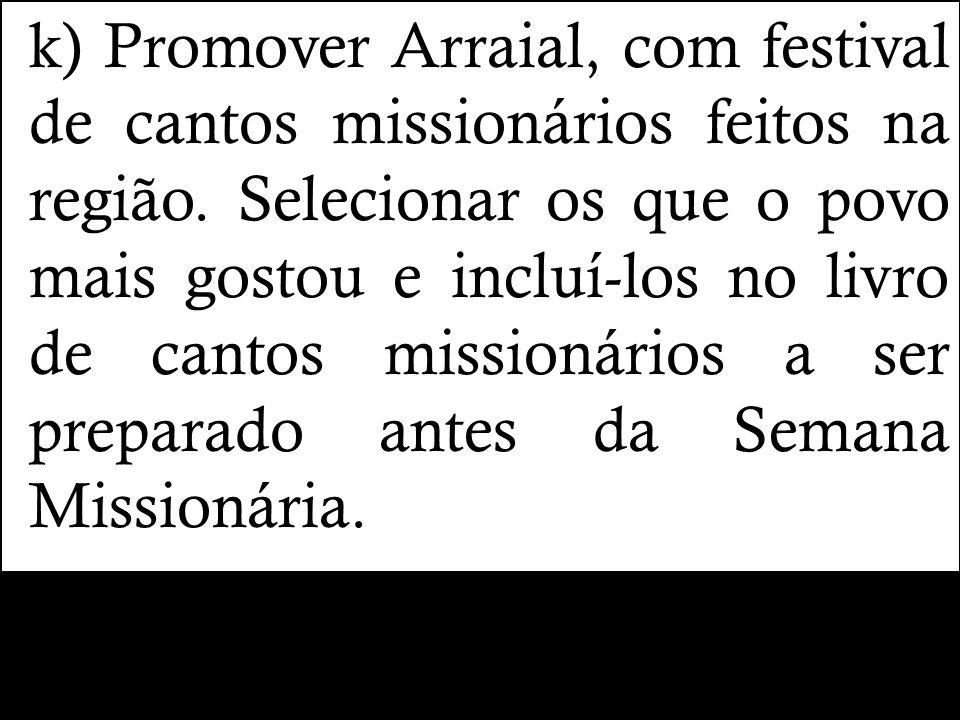 k) Promover Arraial, com festival de cantos missionários feitos na região.