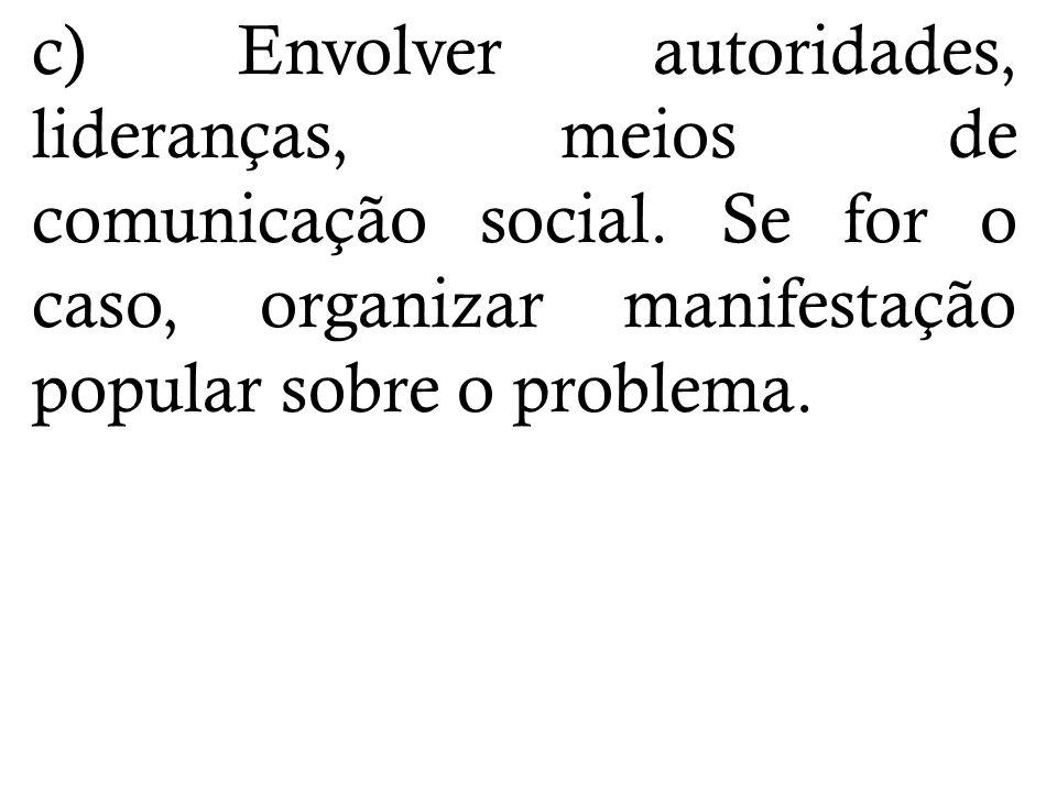 c) Envolver autoridades, lideranças, meios de comunicação social.