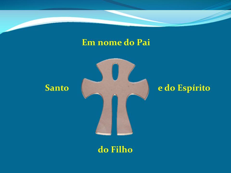 Em nome do Pai do Filho Santoe do Espírito