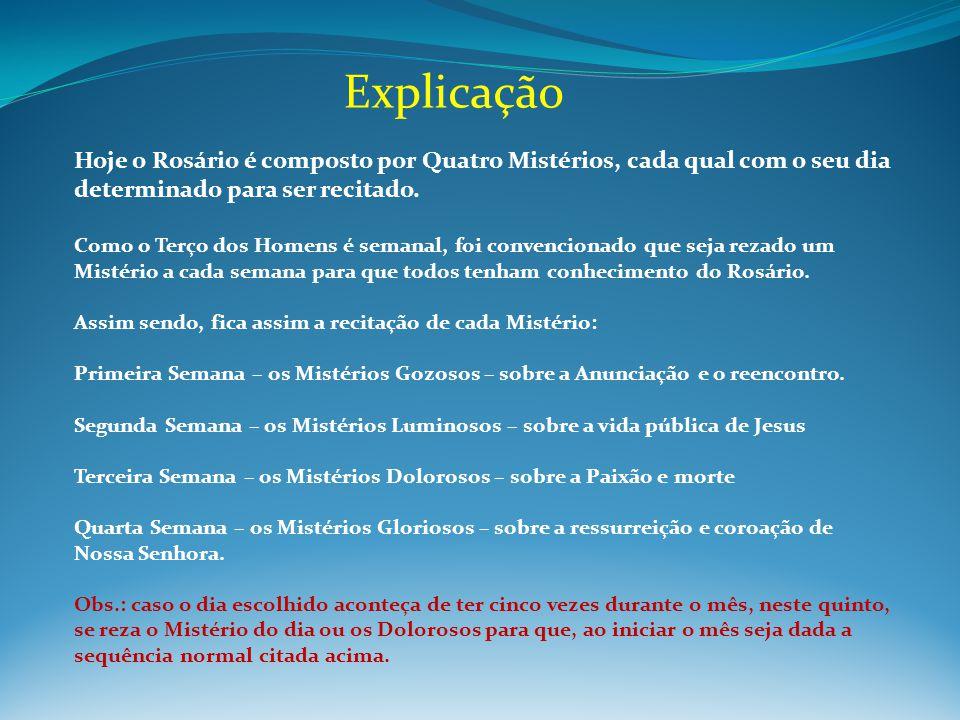 Hoje o Rosário é composto por Quatro Mistérios, cada qual com o seu dia determinado para ser recitado. Como o Terço dos Homens é semanal, foi convenci
