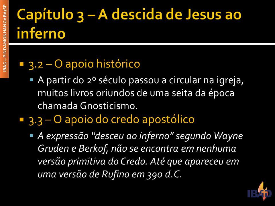  3.2 – O apoio histórico  A partir do 2º século passou a circular na igreja, muitos livros oriundos de uma seita da época chamada Gnosticismo.