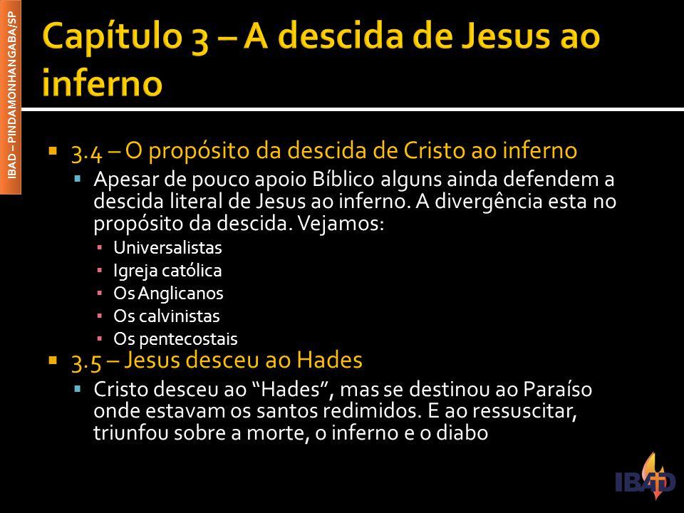  3.4 – O propósito da descida de Cristo ao inferno  Apesar de pouco apoio Bíblico alguns ainda defendem a descida literal de Jesus ao inferno.