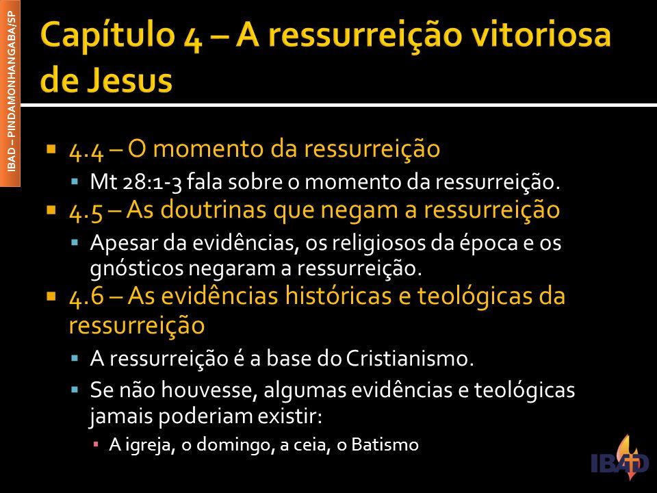  4.4 – O momento da ressurreição  Mt 28:1-3 fala sobre o momento da ressurreição.