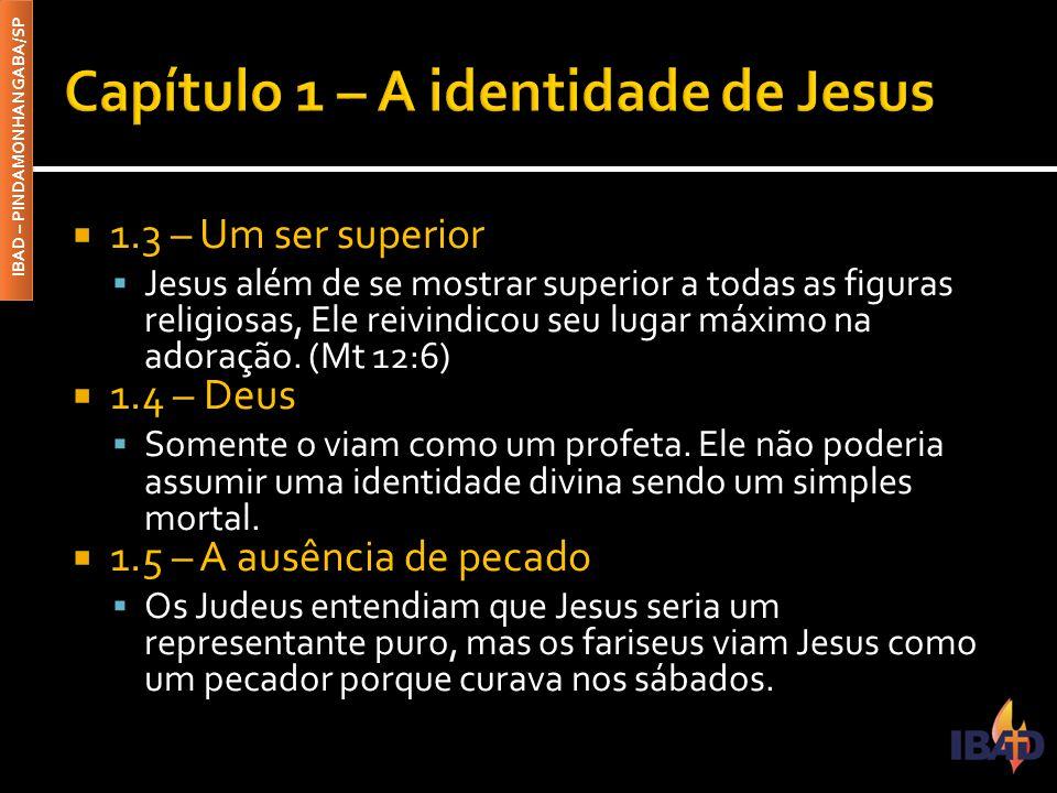  1.3 – Um ser superior  Jesus além de se mostrar superior a todas as figuras religiosas, Ele reivindicou seu lugar máximo na adoração.