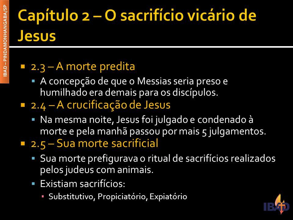  2.6 – Sua morte vicária  Jesus morreu em nosso lugar (substituição)  2.7 – Teorias acerca da razão de Sua morte  Ao longo da história surgiram muitas teorias sobre a morte de Jesus.