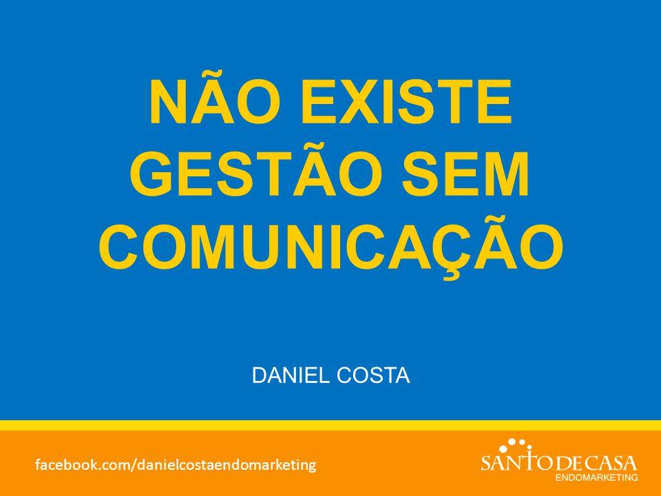 NÃO EXISTE GESTÃO SEM COMUNICAÇÃO DANIEL COSTA facebook.com/danielcostaendomarketing