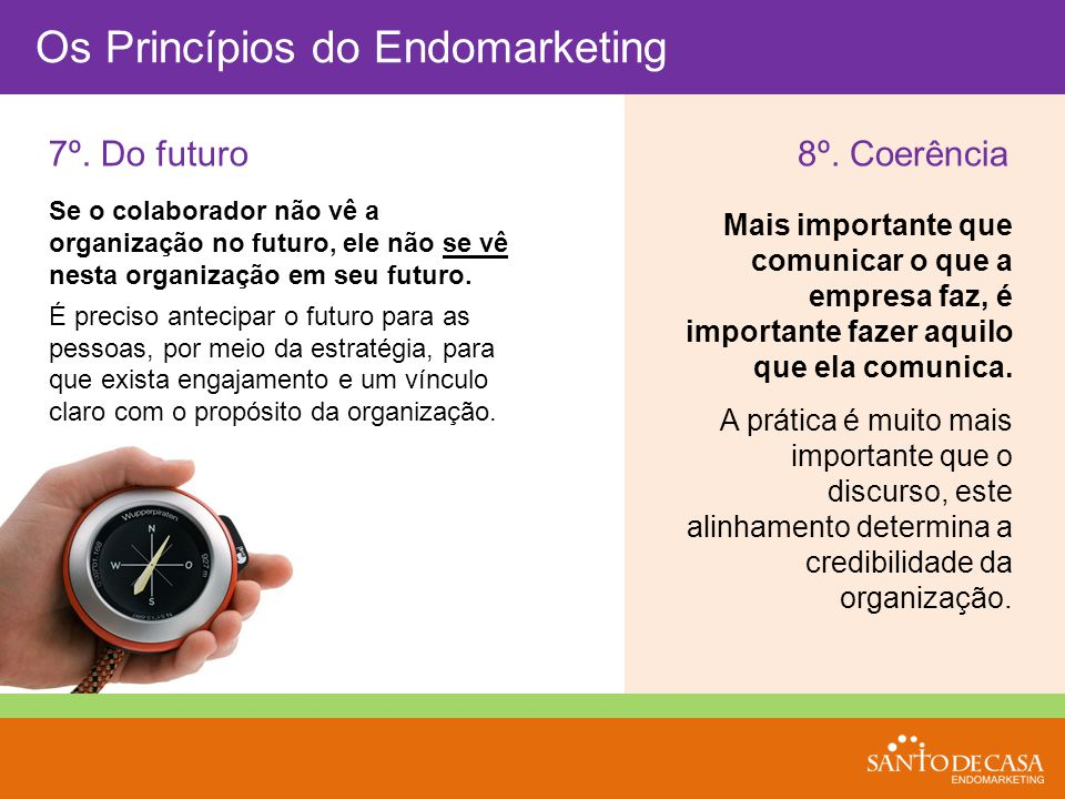 Os Princípios do Endomarketing 7º. Do futuro8º. Coerência Mais importante que comunicar o que a empresa faz, é importante fazer aquilo que ela comunic