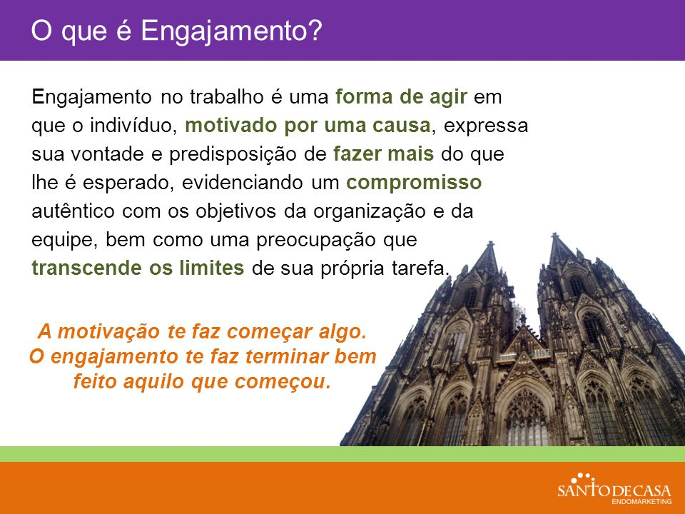 O que é Engajamento? Engajamento no trabalho é uma forma de agir em que o indivíduo, motivado por uma causa, expressa sua vontade e predisposição de f