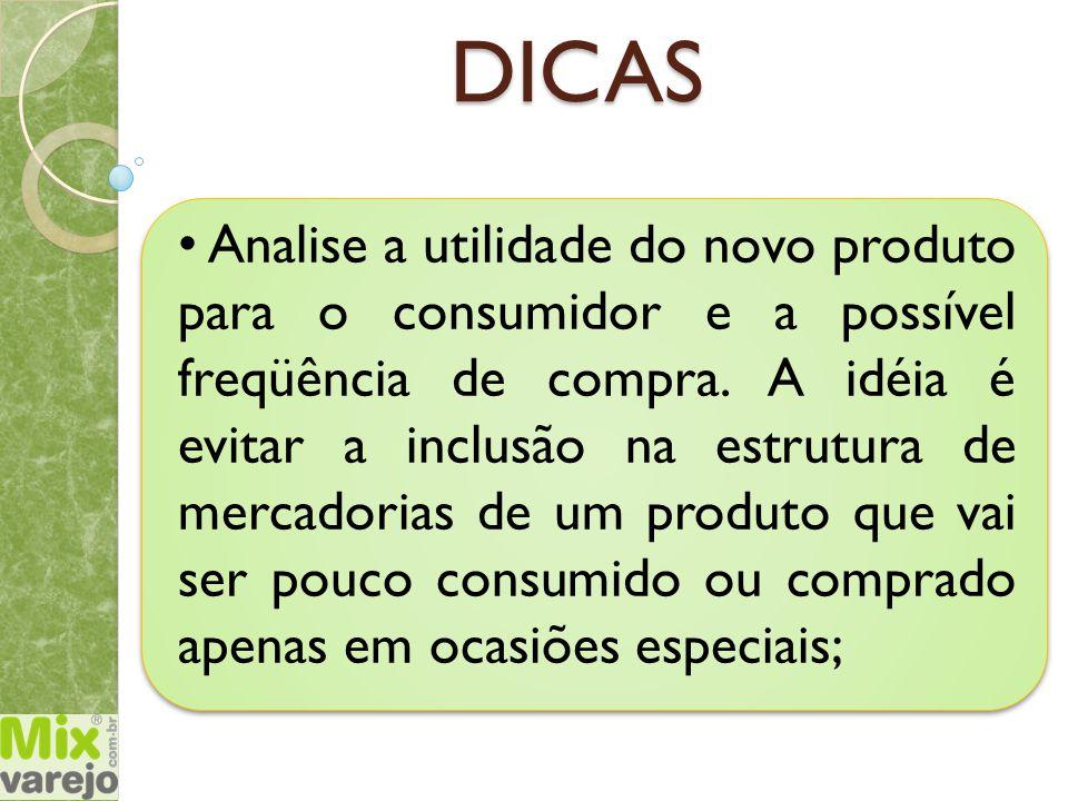 DICAS Analise a utilidade do novo produto para o consumidor e a possível freqüência de compra. A idéia é evitar a inclusão na estrutura de mercadorias