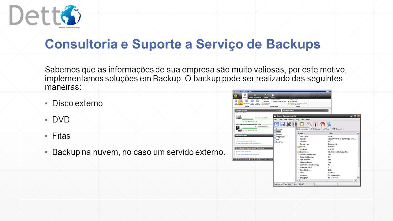 Consultoria e Suporte a Serviço de Backups Sabemos que as informações de sua empresa são muito valiosas, por este motivo, implementamos soluções em Backup.