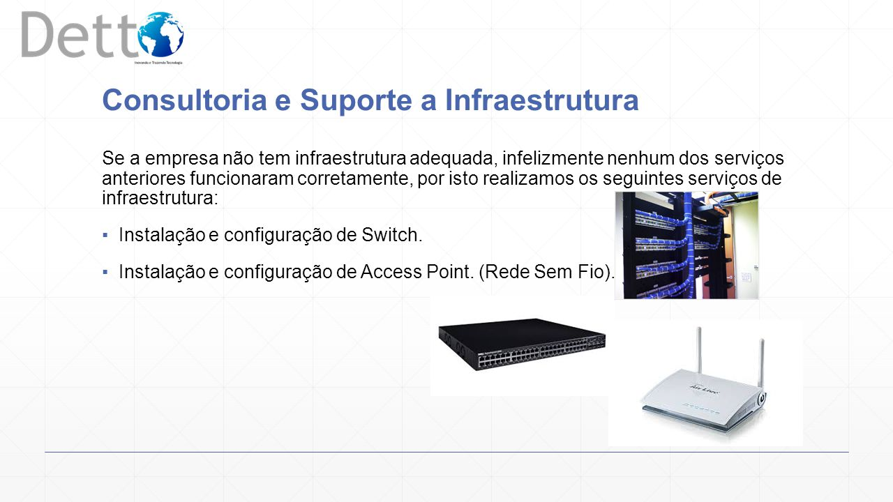 O suporte da Detto funcionam de 2 maneiras, presencial ou remoto.
