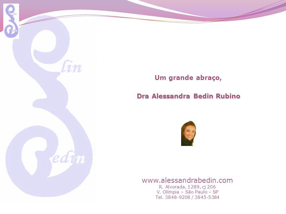 Um grande abraço, Dra Alessandra Bedin Rubino www.alessandrabedin.com R.
