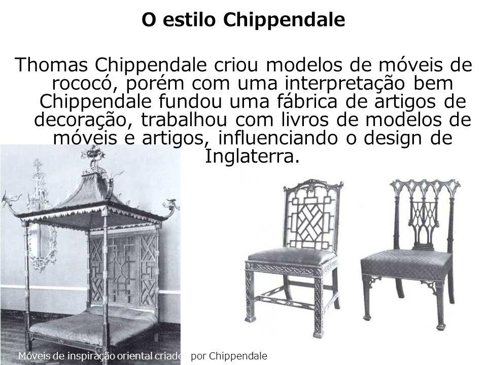 O estilo Chippendale Thomas Chippendale criou modelos de móveis de estilo rococó, porém com uma interpretação bem pessoal.