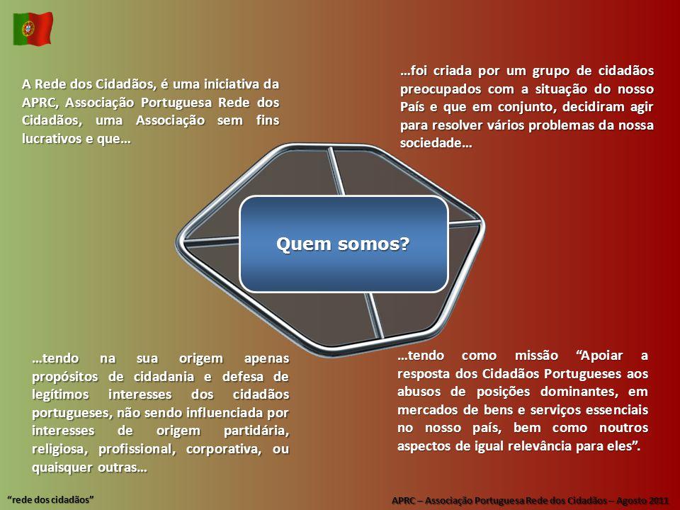"""APRC – Associação Portuguesa Rede dos Cidadãos – Agosto 2011 """"rede dos cidadãos"""" …foi criada por um grupo de cidadãos preocupados com a situação do no"""
