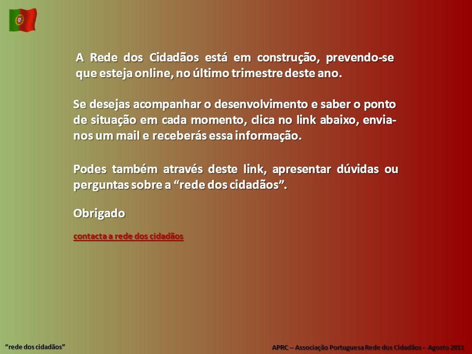 """APRC – Associação Portuguesa Rede dos Cidadãos – Agosto 2011 """"rede dos cidadãos"""" A Rede dos Cidadãos está em construção, prevendo-se que esteja online"""