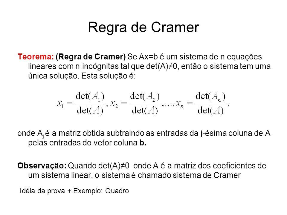 Regra de Cramer Teorema: (Regra de Cramer) Se Ax=b é um sistema de n equações lineares com n incógnitas tal que det(A)≠0, então o sistema tem uma únic