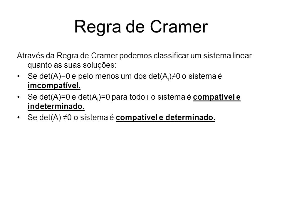 Através da Regra de Cramer podemos classificar um sistema linear quanto as suas soluções: Se det(A)=0 e pelo menos um dos det(A i )≠0 o sistema é imco